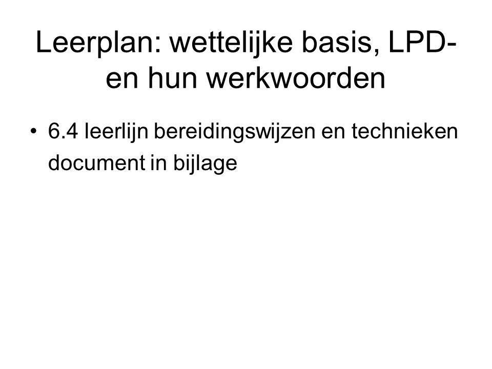 Leerplan: wettelijke basis, LPD- en hun werkwoorden 6.4 leerlijn bereidingswijzen en technieken document in bijlage