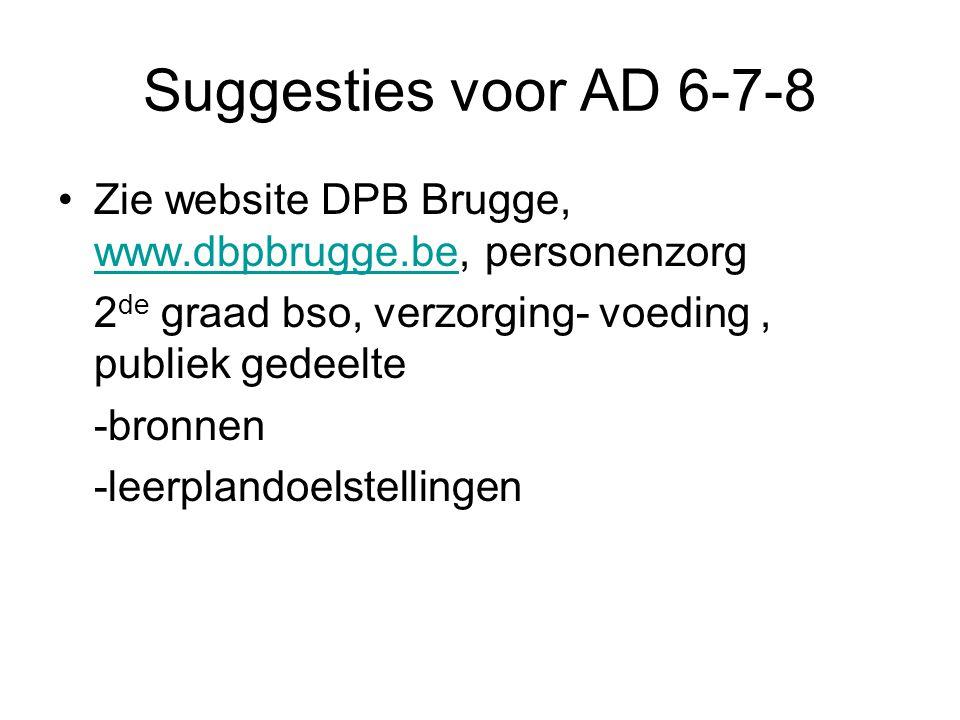Suggesties voor AD 6-7-8 Zie website DPB Brugge, www.dbpbrugge.be, personenzorg www.dbpbrugge.be 2 de graad bso, verzorging- voeding, publiek gedeelte