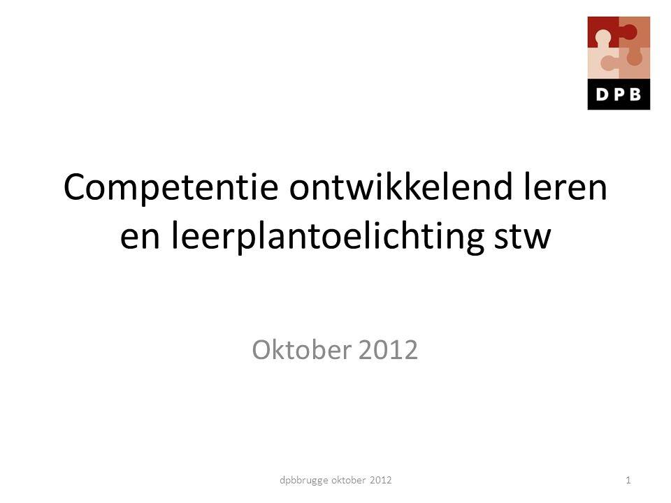 Competentie ontwikkelend leren en leerplantoelichting stw Oktober 2012 1dpbbrugge oktober 2012