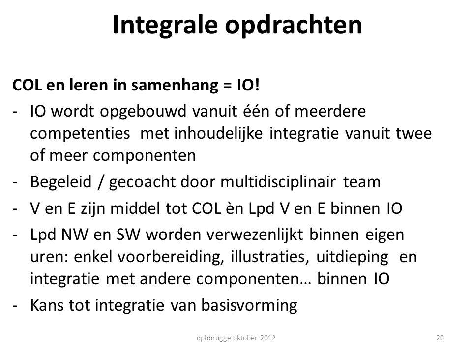 Integrale opdrachten COL en leren in samenhang = IO! -IO wordt opgebouwd vanuit één of meerdere competenties met inhoudelijke integratie vanuit twee o