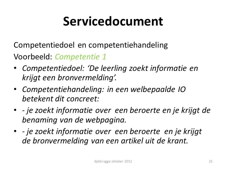 25 Servicedocument Competentiedoel en competentiehandeling Voorbeeld: Competentie 1 Competentiedoel: 'De leerling zoekt informatie en krijgt een bronv