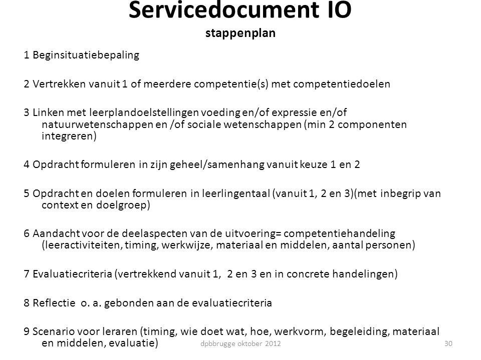 Servicedocument IO stappenplan 1 Beginsituatiebepaling 2 Vertrekken vanuit 1 of meerdere competentie(s) met competentiedoelen 3 Linken met leerplandoe