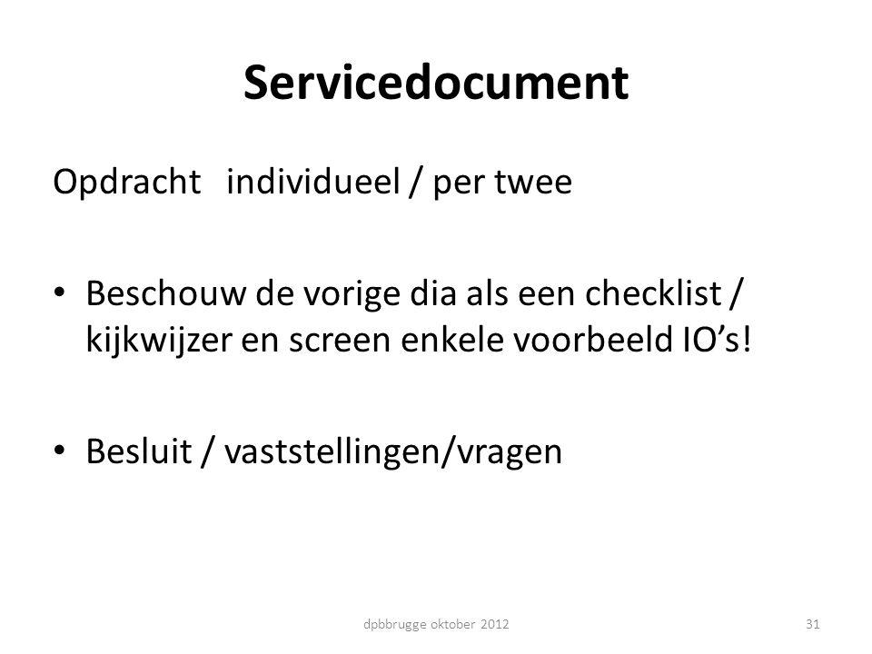 Servicedocument Opdracht individueel / per twee Beschouw de vorige dia als een checklist / kijkwijzer en screen enkele voorbeeld IO's! Besluit / vasts
