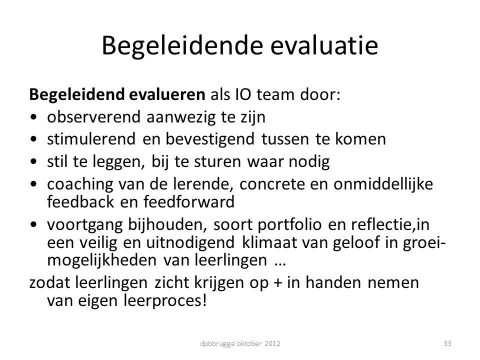 Begeleidende evaluatie Begeleidend evalueren als IO team door: observerend aanwezig te zijn stimulerend en bevestigend tussen te komen stil te leggen,