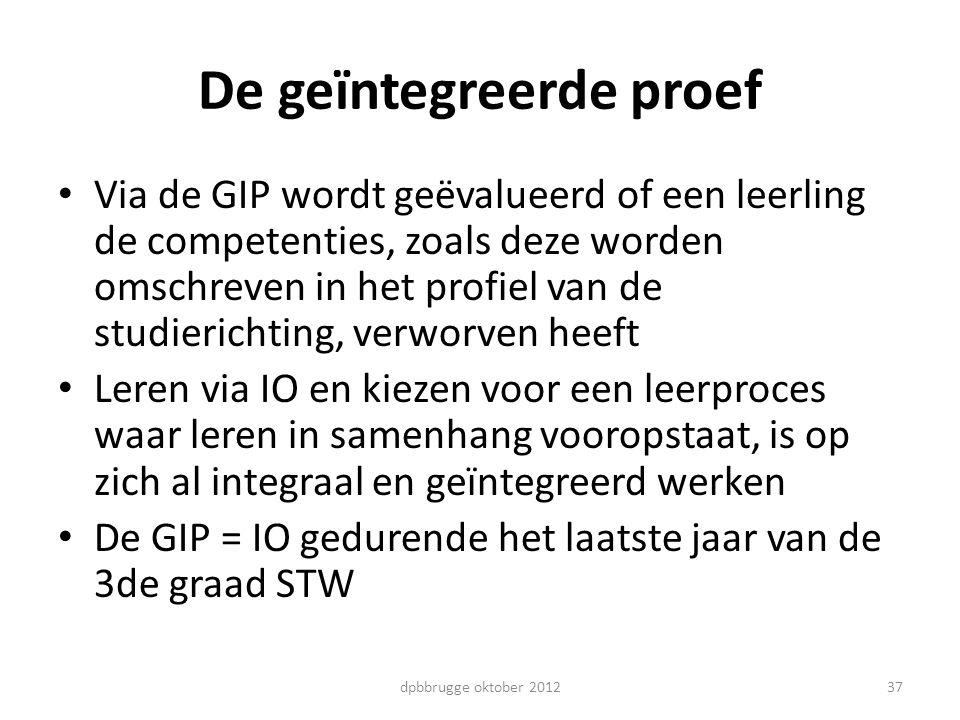 37 De geïntegreerde proef Via de GIP wordt geëvalueerd of een leerling de competenties, zoals deze worden omschreven in het profiel van de studiericht