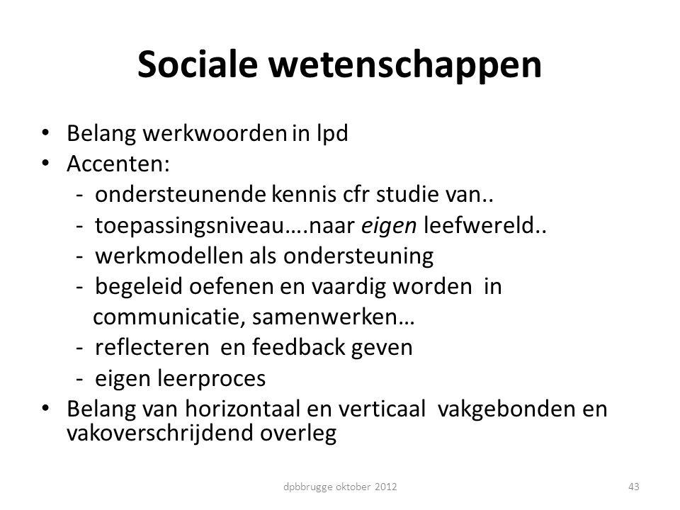 Sociale wetenschappen Belang werkwoorden in lpd Accenten: - ondersteunende kennis cfr studie van.. - toepassingsniveau….naar eigen leefwereld.. - werk