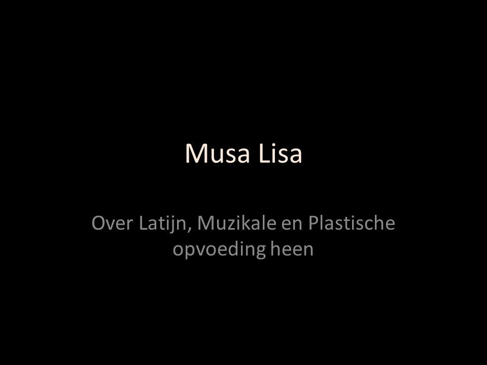 Musa Lisa Over Latijn, Muzikale en Plastische opvoeding heen