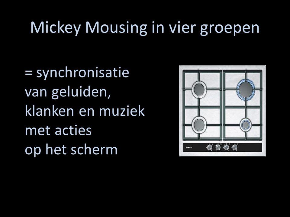 Mickey Mousing in vier groepen = synchronisatie van geluiden, klanken en muziek met acties op het scherm