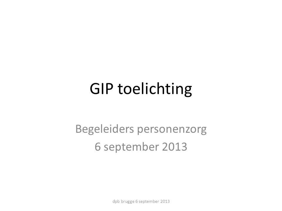 GIP toelichting Begeleiders personenzorg 6 september 2013 dpb brugge 6 september 2013