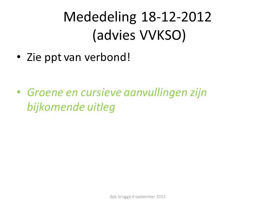 Mededeling 18-12-2012 (advies VVKSO) Zie ppt van verbond.