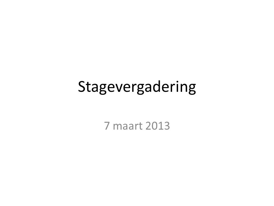 Stagevergadering 7 maart 2013