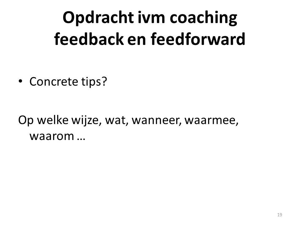 Opdracht ivm coaching feedback en feedforward Concrete tips.