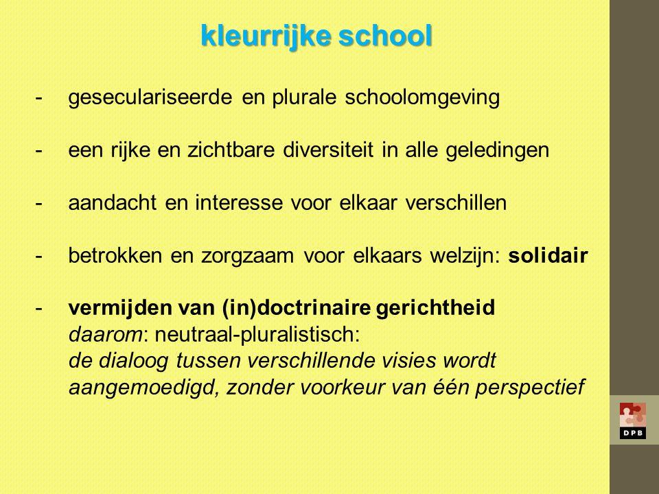 kleurrijke school -geseculariseerde en plurale schoolomgeving -een rijke en zichtbare diversiteit in alle geledingen -aandacht en interesse voor elkaa