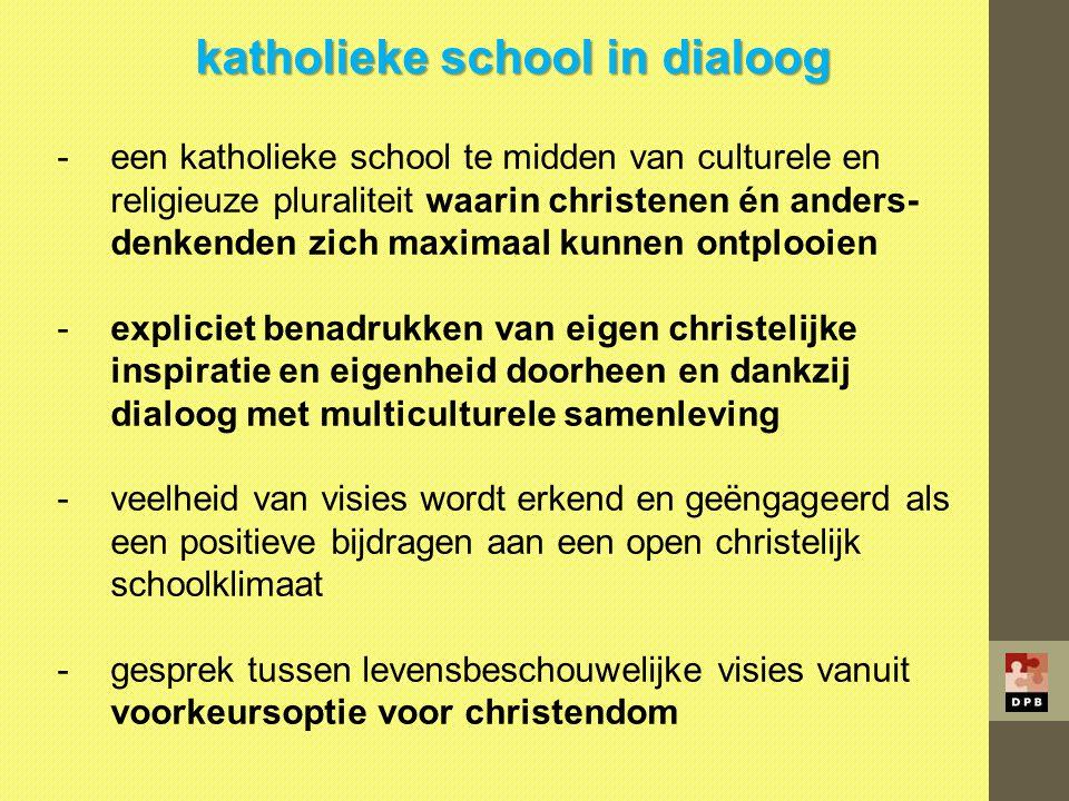 katholieke school in dialoog -een katholieke school te midden van culturele en religieuze pluraliteit waarin christenen én anders- denkenden zich maxi