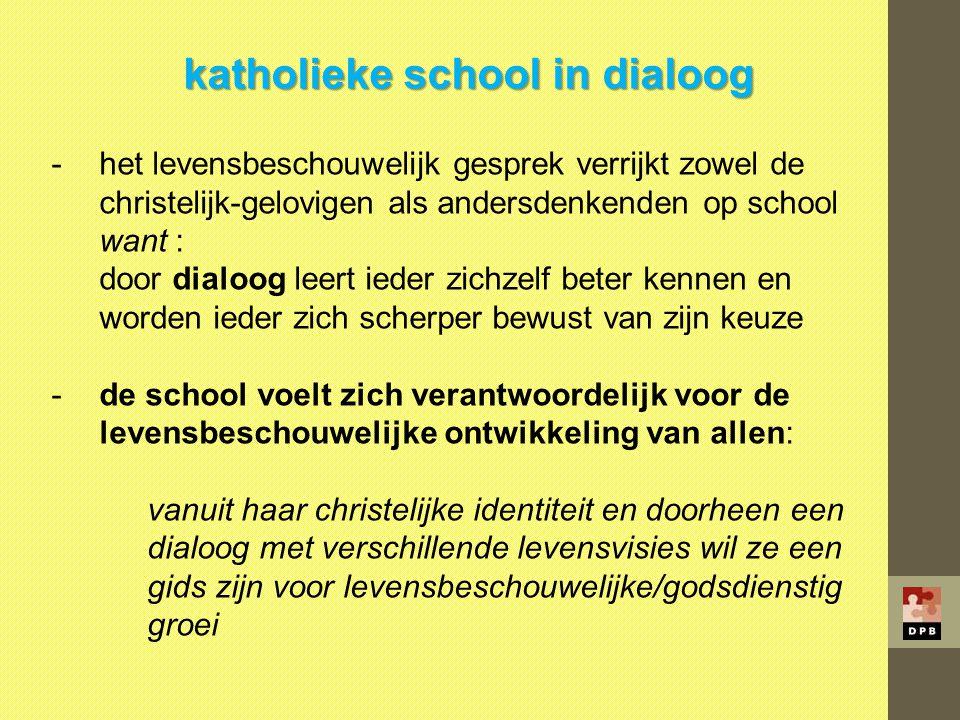 katholieke school in dialoog -het levensbeschouwelijk gesprek verrijkt zowel de christelijk-gelovigen als andersdenkenden op school want : door dialoo