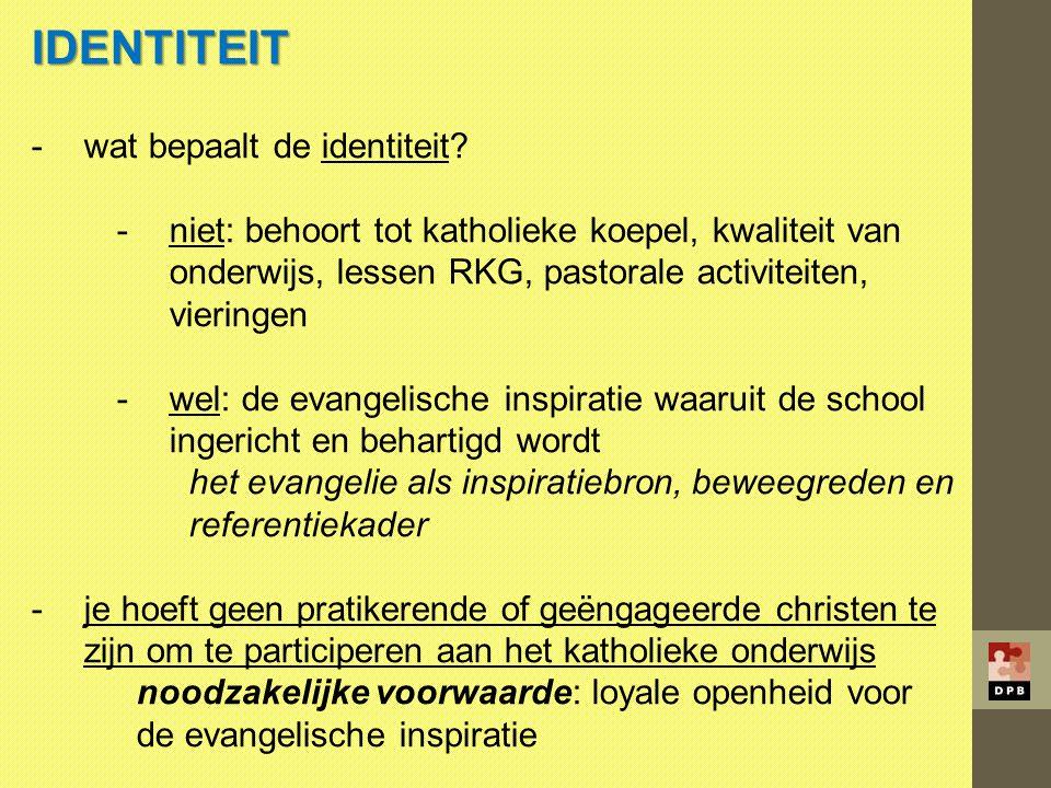 IDENTITEIT -wat bepaalt de identiteit? -niet: behoort tot katholieke koepel, kwaliteit van onderwijs, lessen RKG, pastorale activiteiten, vieringen -w