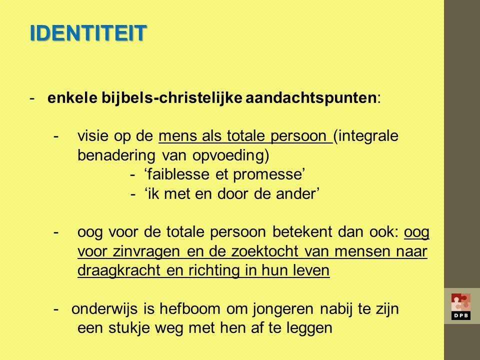 IDENTITEIT -enkele bijbels-christelijke aandachtspunten: -visie op de mens als totale persoon (integrale benadering van opvoeding) - 'faiblesse et pro