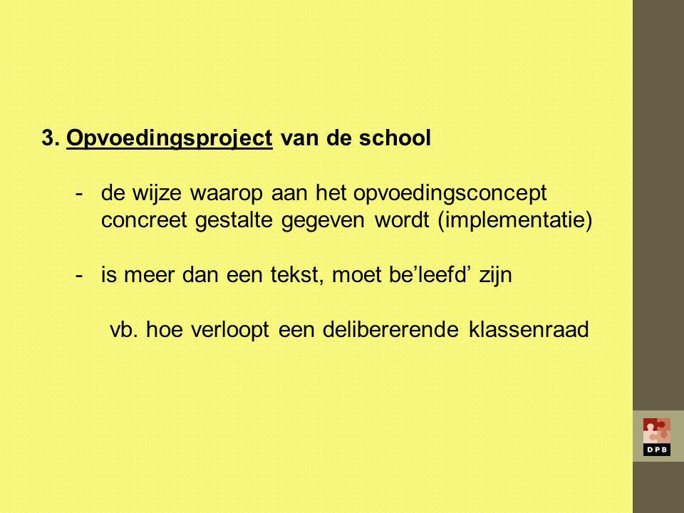 3. Opvoedingsproject van de school -de wijze waarop aan het opvoedingsconcept concreet gestalte gegeven wordt (implementatie) -is meer dan een tekst,
