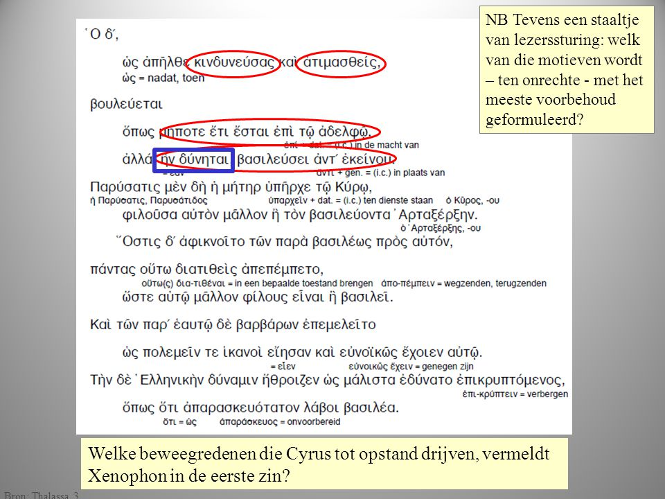 gekleu rd Welke beweegredenen die Cyrus tot opstand drijven, vermeldt Xenophon in de eerste zin? NB Tevens een staaltje van lezerssturing: welk van di