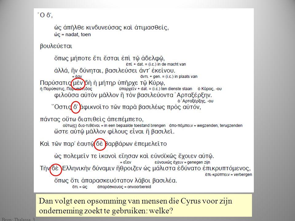 gekleu rd Dan volgt een opsomming van mensen die Cyrus voor zijn onderneming zoekt te gebruiken: welke? Bron: Thalassa 3