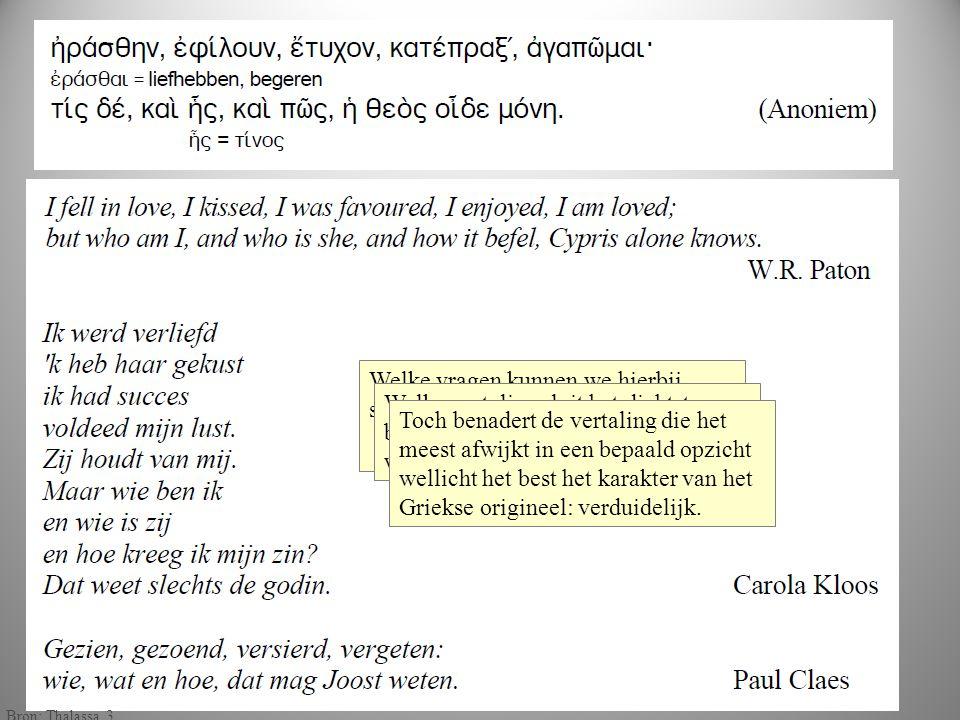 gekleu rd Welke vragen kunnen we hierbij stellen? Welke vertaling sluit het dichtst aan bij de Griekse formulering? En welke wijkt er het meest vanaf?