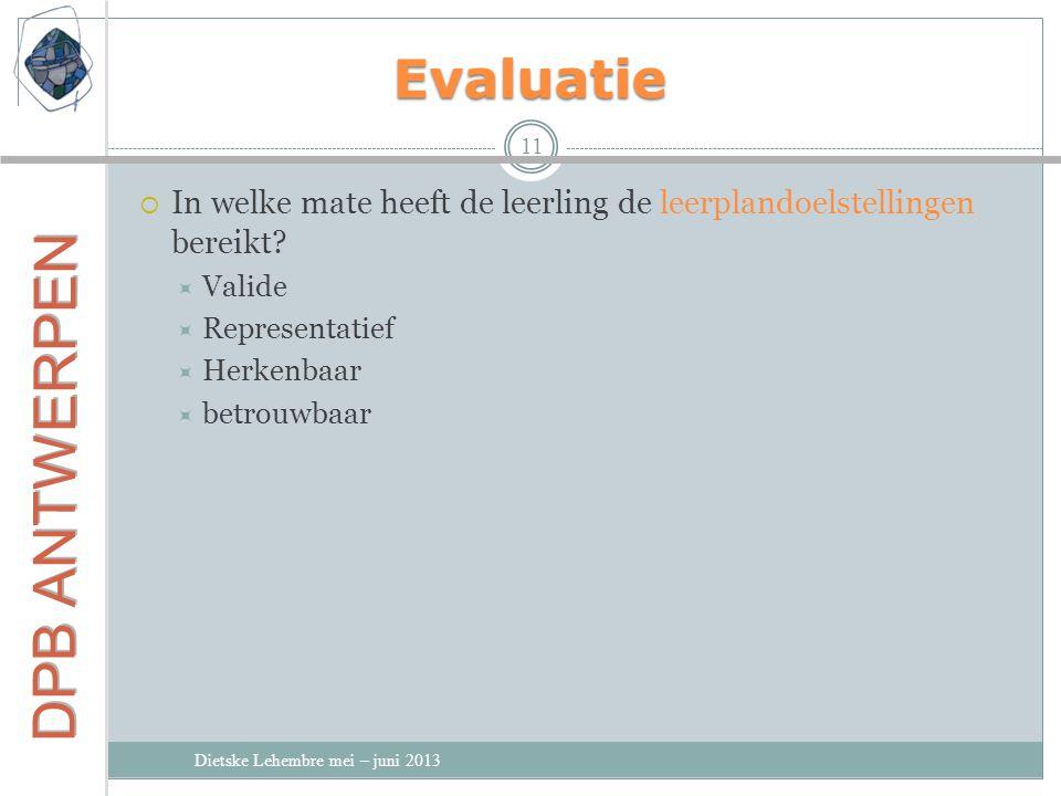 Evaluatie 11  In welke mate heeft de leerling de leerplandoelstellingen bereikt?  Valide  Representatief  Herkenbaar  betrouwbaar