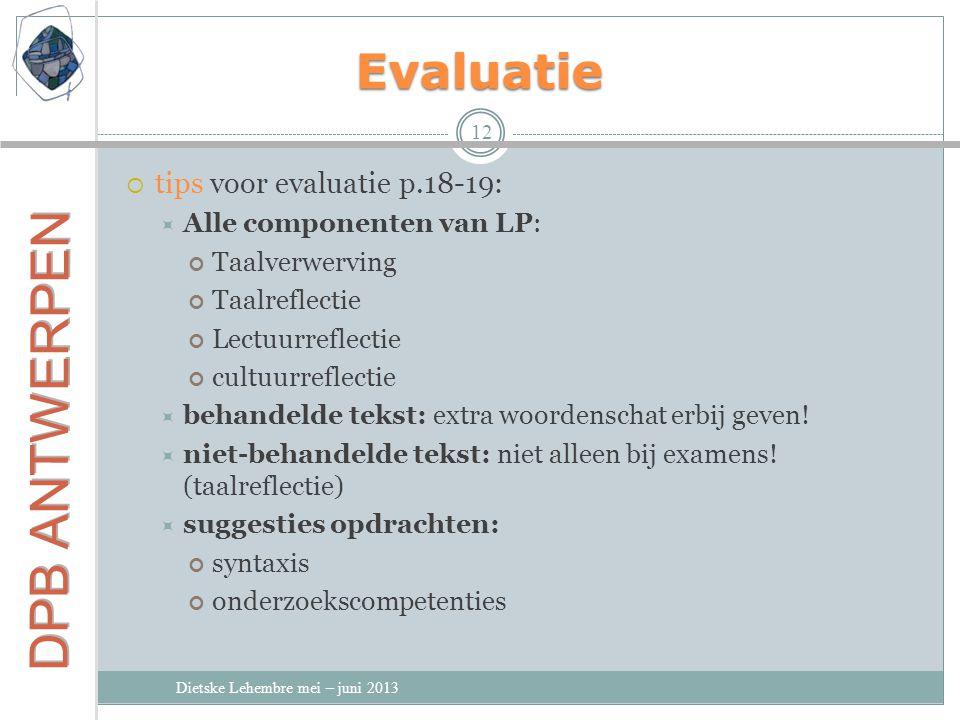 Evaluatie Dietske Lehembre mei – juni 2013 12  tips voor evaluatie p.18-19:  Alle componenten van LP: Taalverwerving Taalreflectie Lectuurreflectie