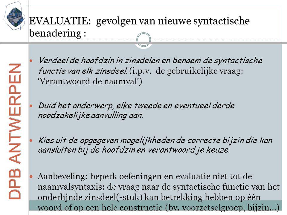 EVALUATIE: gevolgen van nieuwe syntactische benadering : Verdeel de hoofdzin in zinsdelen en benoem de syntactische functie van elk zinsdeel. (i.p.v.