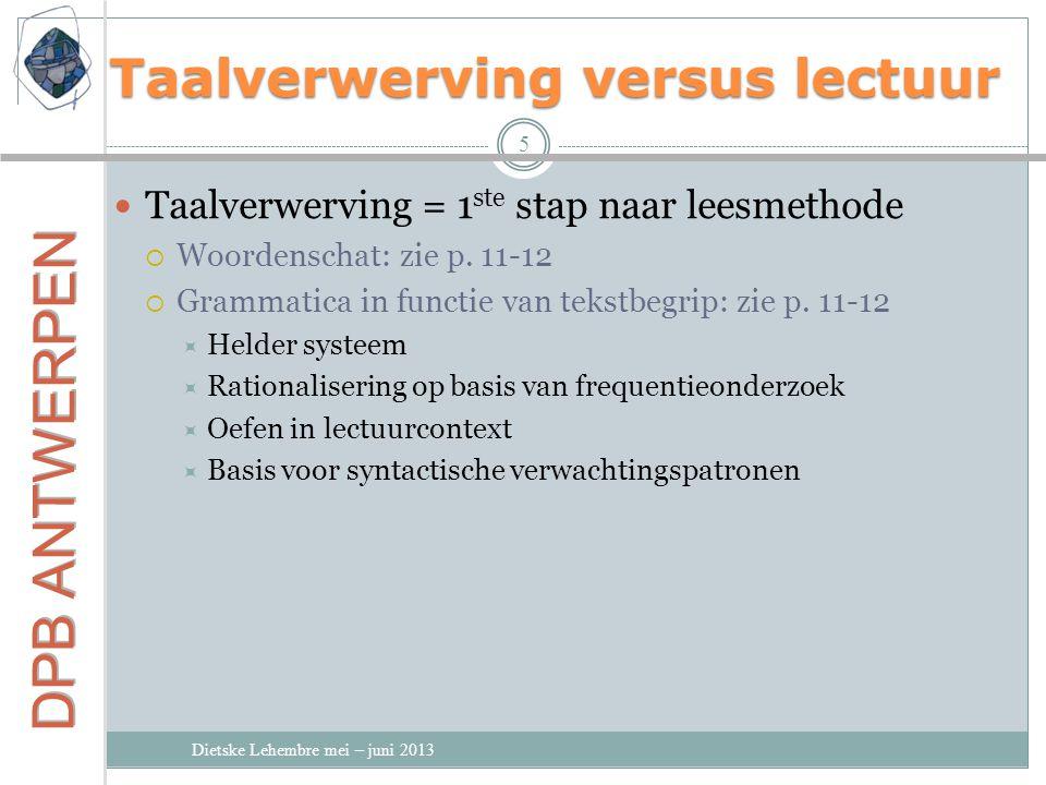 Taalverwerving versus lectuur Dietske Lehembre mei – juni 2013 5 Taalverwerving = 1 ste stap naar leesmethode  Woordenschat: zie p.