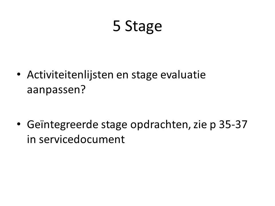 5 Stage Activiteitenlijsten en stage evaluatie aanpassen? Geïntegreerde stage opdrachten, zie p 35-37 in servicedocument