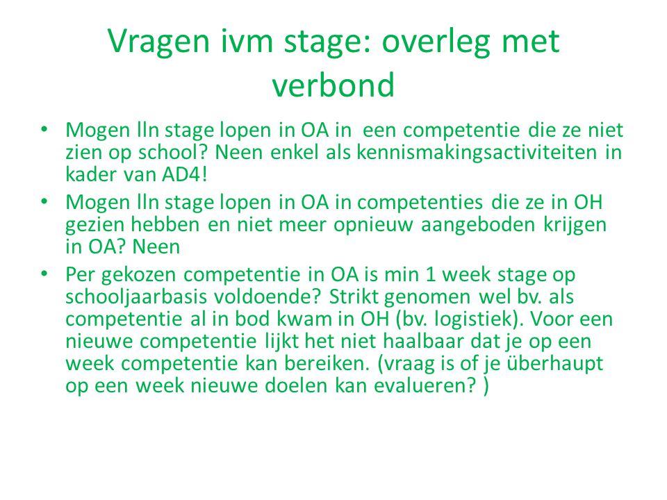 Vragen ivm stage: overleg met verbond Mogen lln stage lopen in OA in een competentie die ze niet zien op school? Neen enkel als kennismakingsactivitei