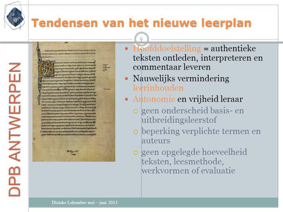 Tendensen van het nieuwe leerplan Dietske Lehembre mei – juni 2013 9 Hoofddoelstelling = authentieke teksten ontleden, interpreteren en commentaar lev