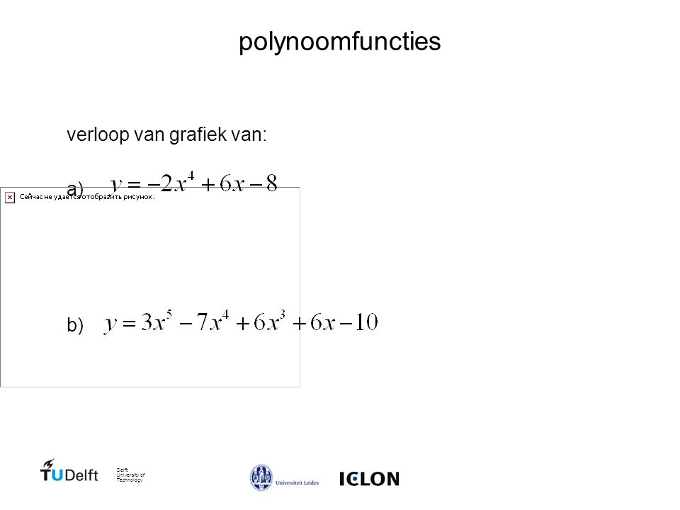 Delft University of Technology polynoomfuncties verloop van grafiek van: a) b)
