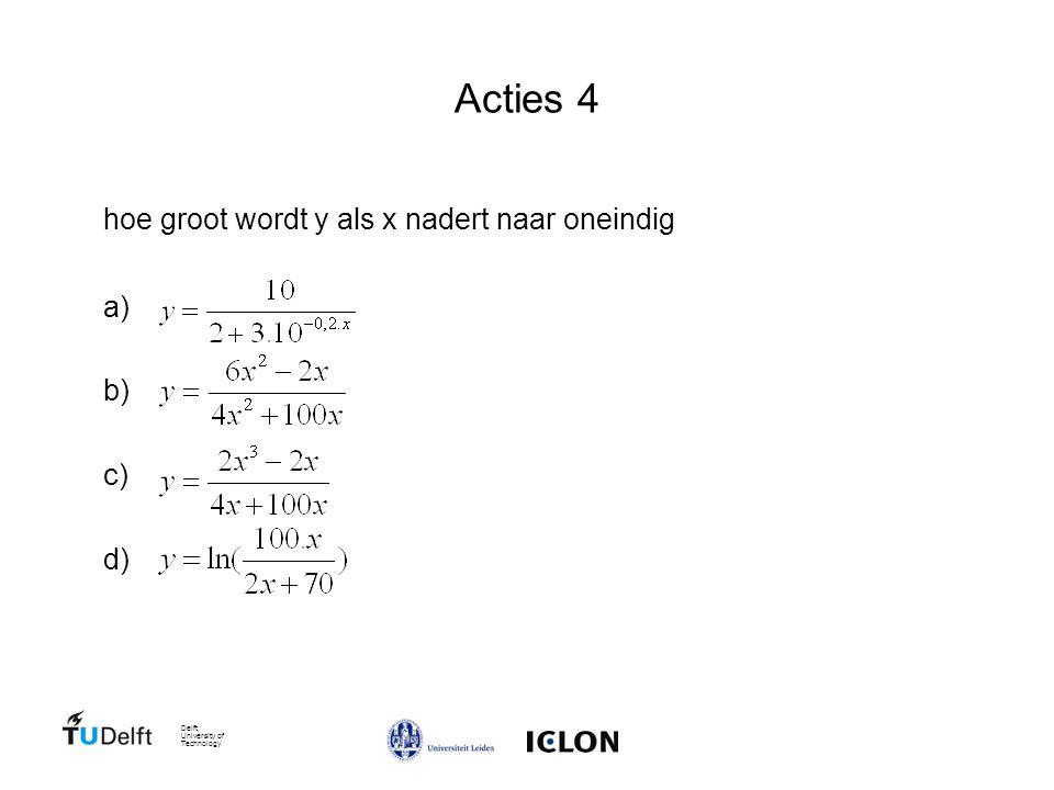 Delft University of Technology Acties 4 hoe groot wordt y als x nadert naar oneindig a) b) c) d)
