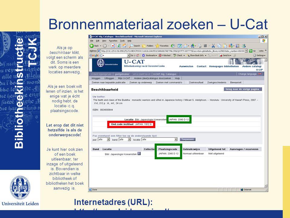 Bronnenmateriaal zoeken – U-Cat Bibliotheekinstructie TCJK Internetadres (URL): http://opac.leidenuniv.nl/ Als je op beschikbaar klikt, volgt een sche