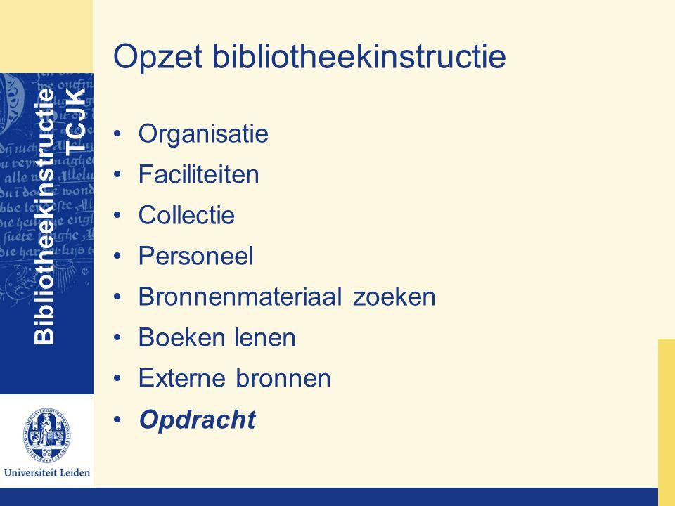 Opzet bibliotheekinstructie Organisatie Faciliteiten Collectie Personeel Bronnenmateriaal zoeken Boeken lenen Externe bronnen Opdracht Bibliotheekinst