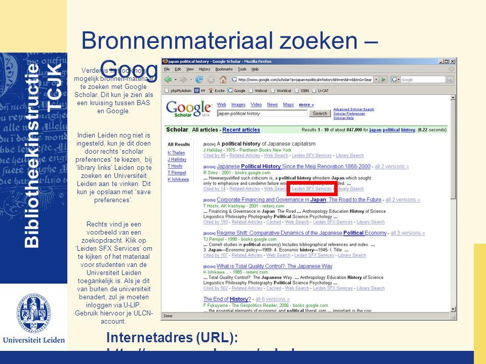 Bronnenmateriaal zoeken – Google Bibliotheekinstructie TCJK Internetadres (URL): http://www.google.com/scholar Verder is het ook nog mogelijk bronnen-