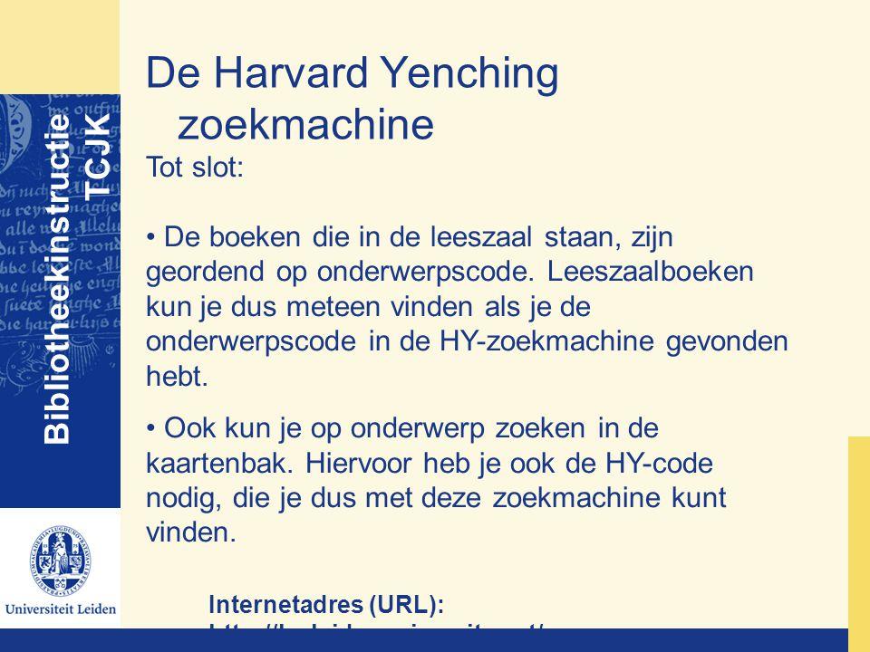 De Harvard Yenching zoekmachine Bibliotheekinstructie TCJK Internetadres (URL): http://hy.leidenuniversity.net/ Tot slot: De boeken die in de leeszaal