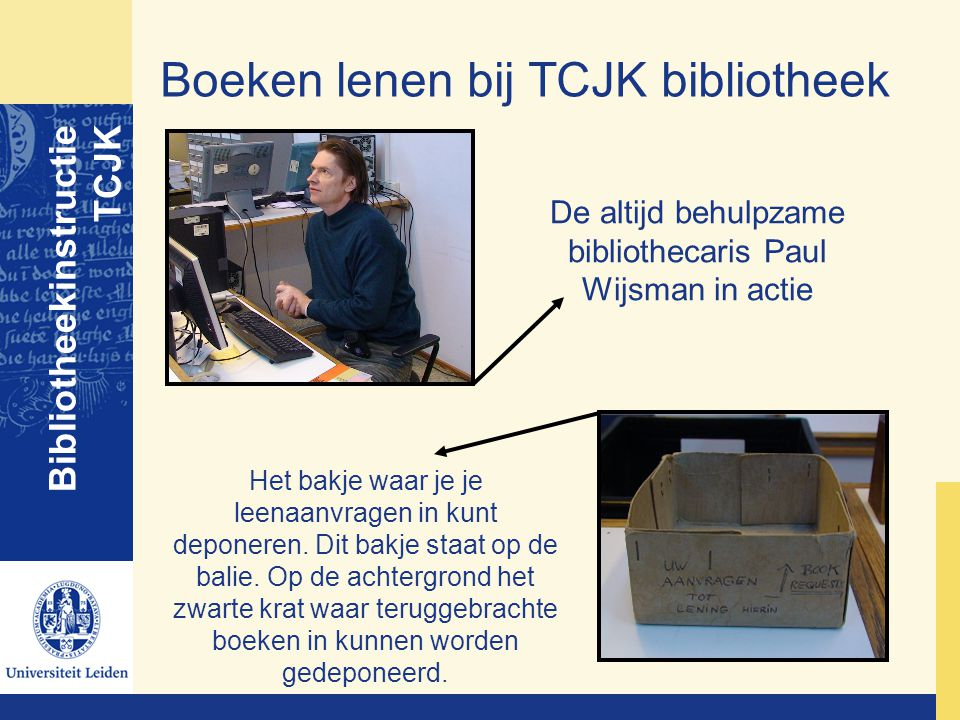 Boeken lenen bij TCJK bibliotheek Bibliotheekinstructie TCJK De altijd behulpzame bibliothecaris Paul Wijsman in actie Het bakje waar je je leenaanvra