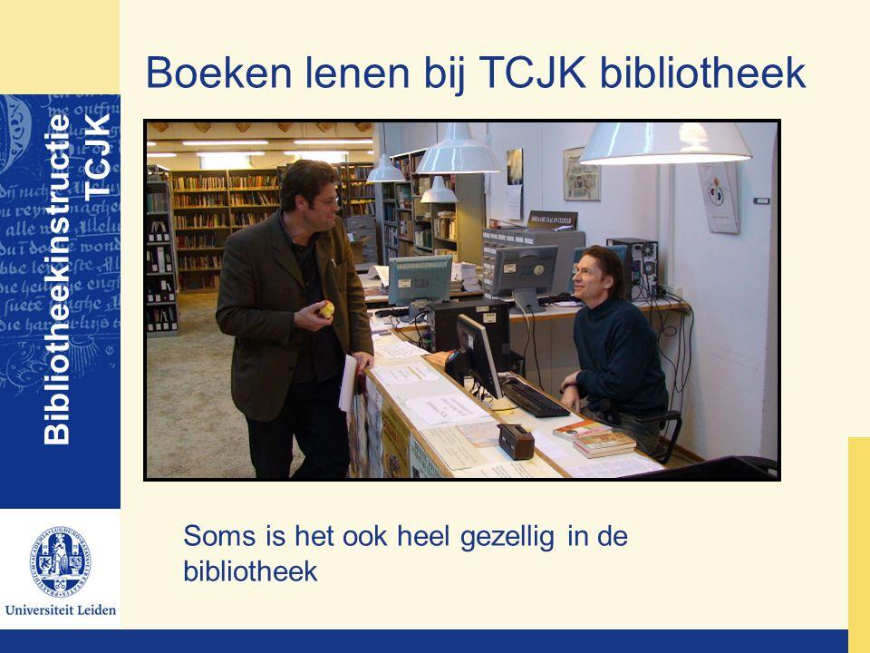 Boeken lenen bij TCJK bibliotheek Bibliotheekinstructie TCJK Soms is het ook heel gezellig in de bibliotheek