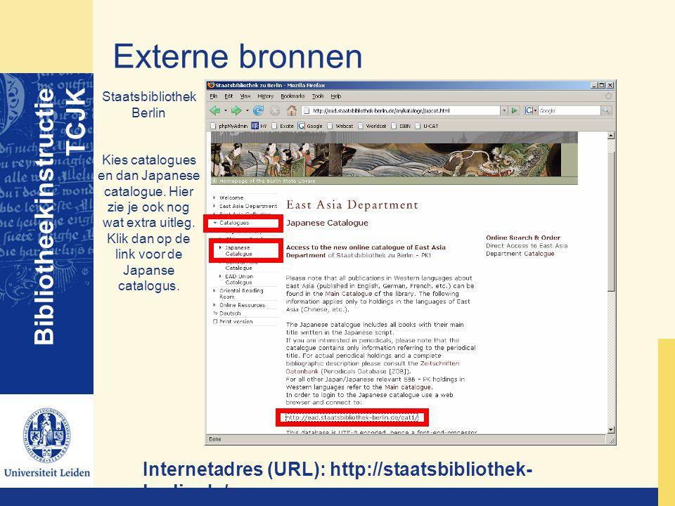 Externe bronnen Bibliotheekinstructie TCJK Staatsbibliothek Berlin Kies catalogues en dan Japanese catalogue. Hier zie je ook nog wat extra uitleg. Kl
