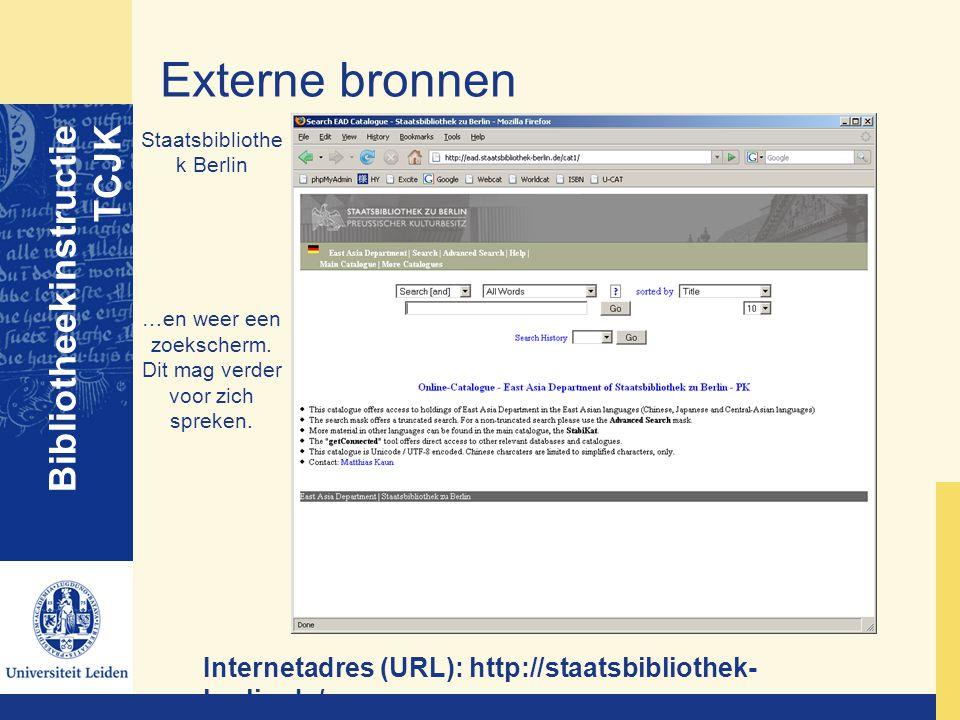 Externe bronnen Bibliotheekinstructie TCJK Staatsbibliothe k Berlin …en weer een zoekscherm. Dit mag verder voor zich spreken. Internetadres (URL): ht