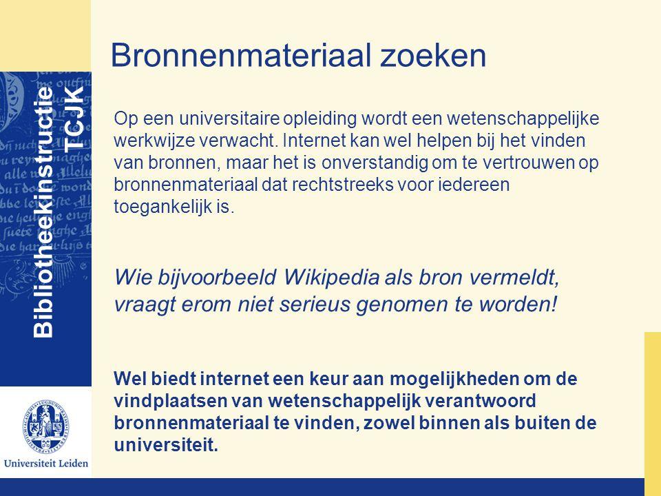 Bronnenmateriaal zoeken Bibliotheekinstructie TCJK Op een universitaire opleiding wordt een wetenschappelijke werkwijze verwacht. Internet kan wel hel