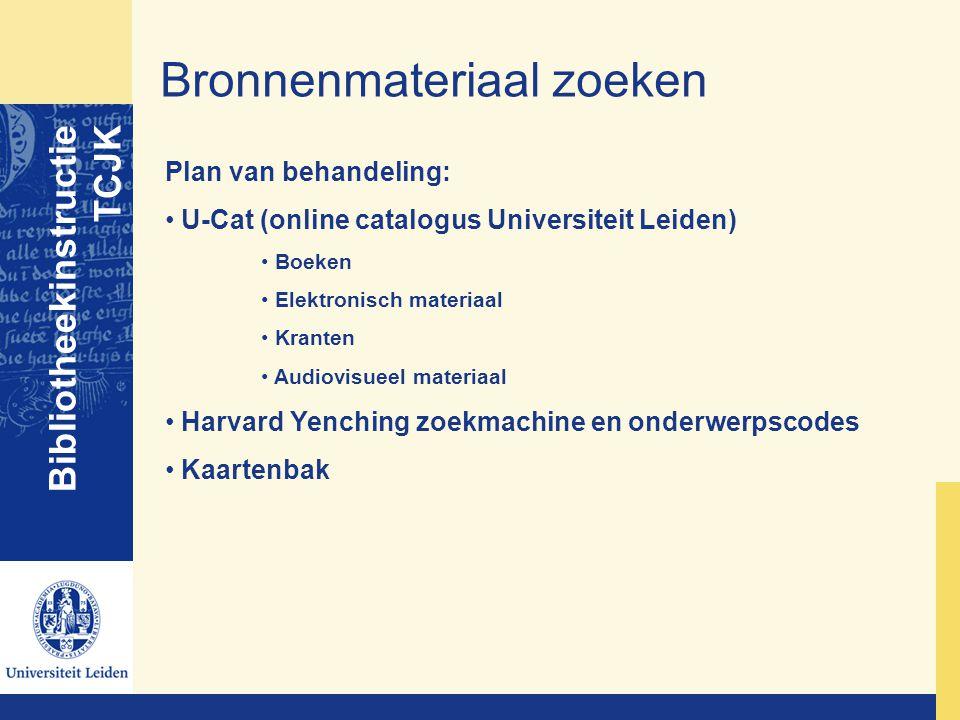 Bronnenmateriaal zoeken Bibliotheekinstructie TCJK Plan van behandeling: U-Cat (online catalogus Universiteit Leiden) Boeken Elektronisch materiaal Kr