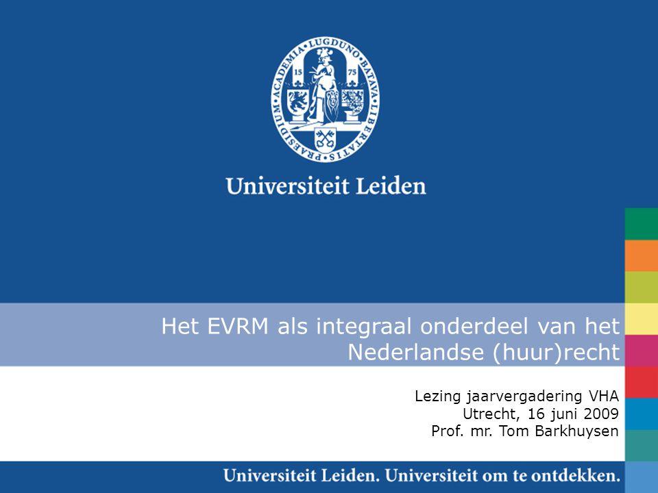 Het EVRM als integraal onderdeel van het Nederlandse (huur)recht Lezing jaarvergadering VHA Utrecht, 16 juni 2009 Prof. mr. Tom Barkhuysen
