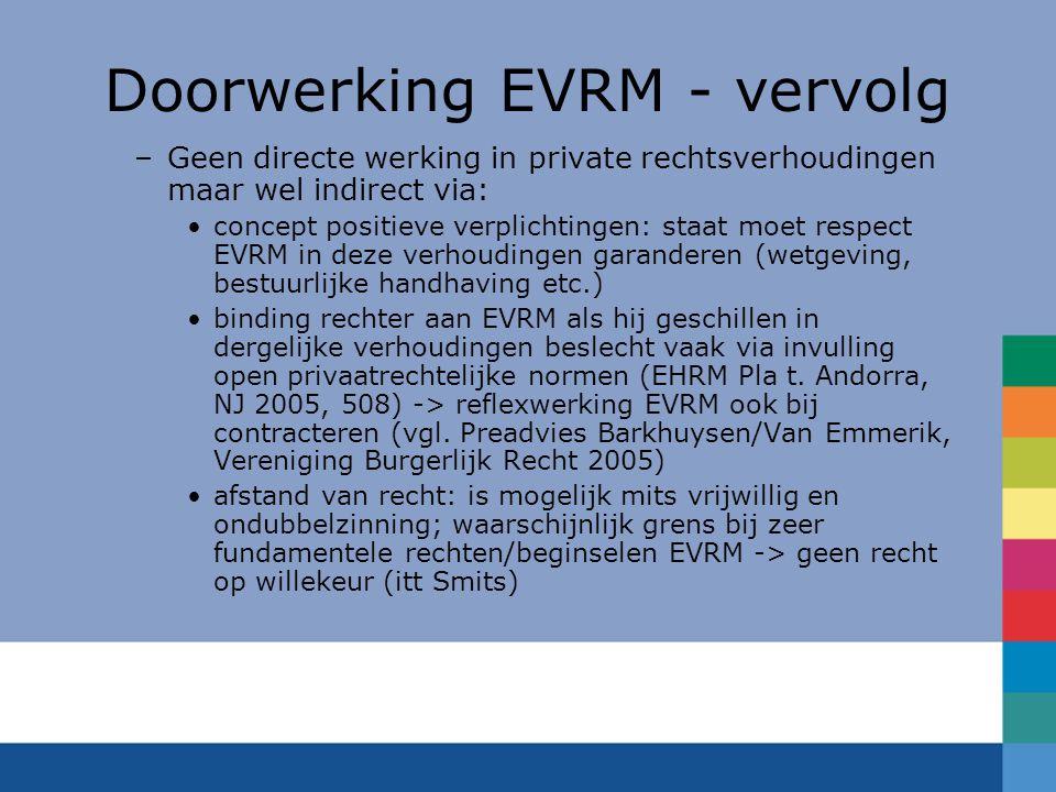 Doorwerking EVRM - vervolg –Geen directe werking in private rechtsverhoudingen maar wel indirect via: concept positieve verplichtingen: staat moet res