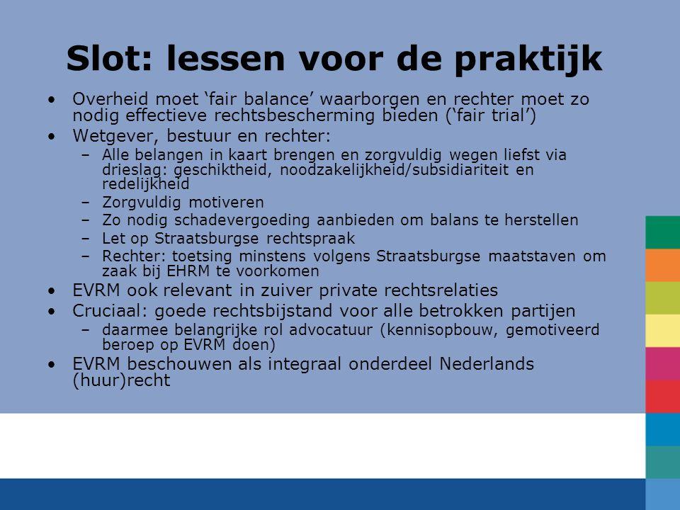 Slot: lessen voor de praktijk Overheid moet 'fair balance' waarborgen en rechter moet zo nodig effectieve rechtsbescherming bieden ('fair trial') Wetg