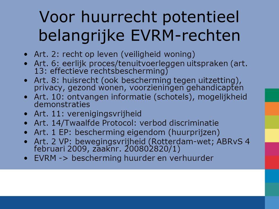 Voor huurrecht potentieel belangrijke EVRM-rechten Art. 2: recht op leven (veiligheid woning) Art. 6: eerlijk proces/tenuitvoerleggen uitspraken (art.