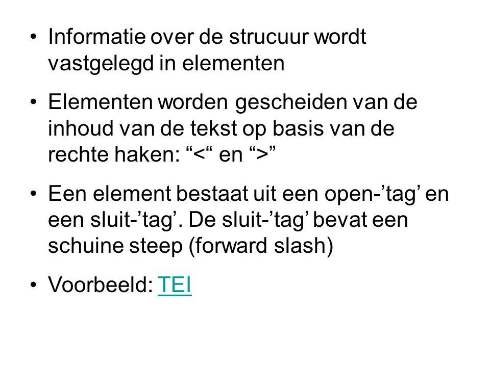 Informatie over de strucuur wordt vastgelegd in elementen Elementen worden gescheiden van de inhoud van de tekst op basis van de rechte haken: Een element bestaat uit een open-'tag' en een sluit-'tag'.
