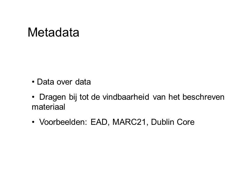 Data over data Dragen bij tot de vindbaarheid van het beschreven materiaal Voorbeelden: EAD, MARC21, Dublin Core Metadata